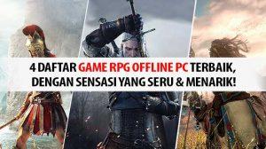 4 Daftar Game RPG Offline PC Terbaik, Dengan Sensasi yang Seru & Menarik!
