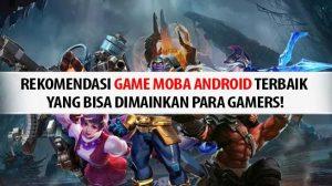 Rekomendasi 5 Game Moba Android Terbaik yang Bisa Dimainkan Para Gamers!