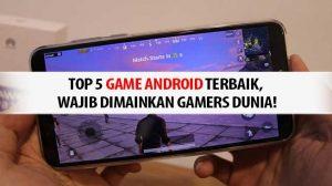 Top 5 Game Android Terbaik, Wajib Dimainkan Gamers Dunia!