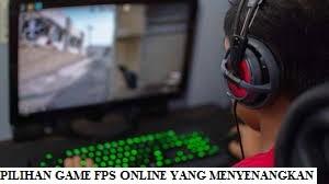PILIHAN GAME FPS ONLINE TERBAIK DAN MENYENANGKAN UNTUK DIMAINKAN