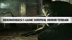Rekomendasi 5 Game Survival Horor Terbaik