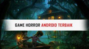 Game Horror Android Terbaik Yang Bisa Membuat Mu Menjerit