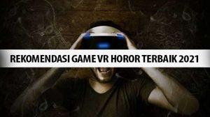 Rekomendasi Game VR Horor Terbaik 2021
