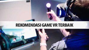 Rekomendasi Game VR Terbaik yang wajib kamu mainkan