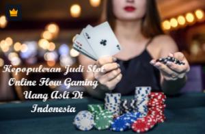 Kepopuleran Judi Slot Online Flow Gaming Uang Asli Di Indonesia